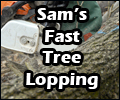 Sam's Fast Tree Lopping