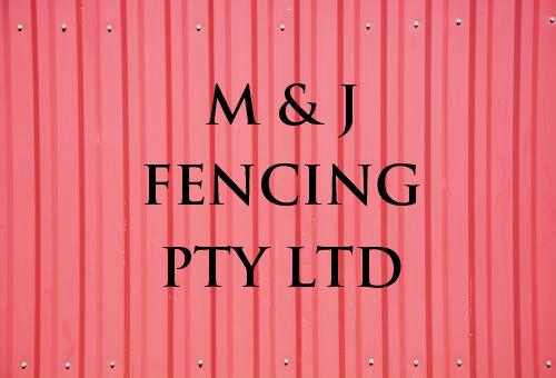 M & J Fencing Pty Ltd